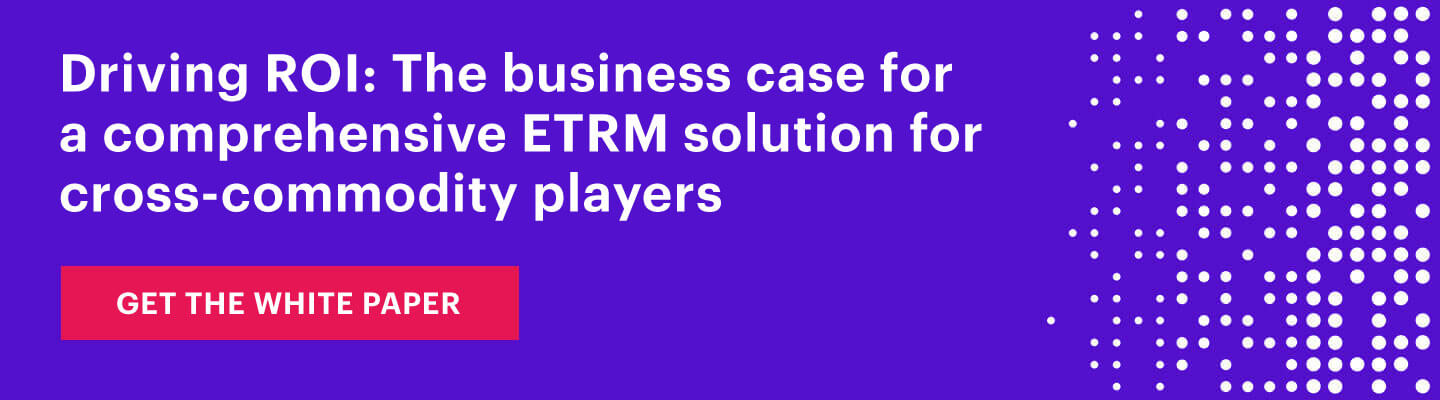 Driving ROI: The business case for a comprehensive ETRM solution for cross-commodity players